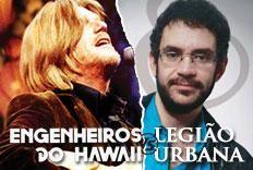 Festa Versus - Engenheiros do Hawaii x Legi�o Urbana, com as bandas [...]